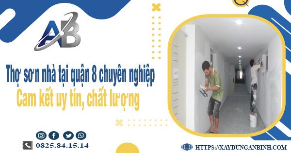 Thợ sơn nhà tại quận 8 chuyên nghiệp - Cam kết uy tín, chất lượng