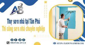 Thợ sơn nhà tại Tân Phú - Thi công sơn nhà chuyên nghiệp